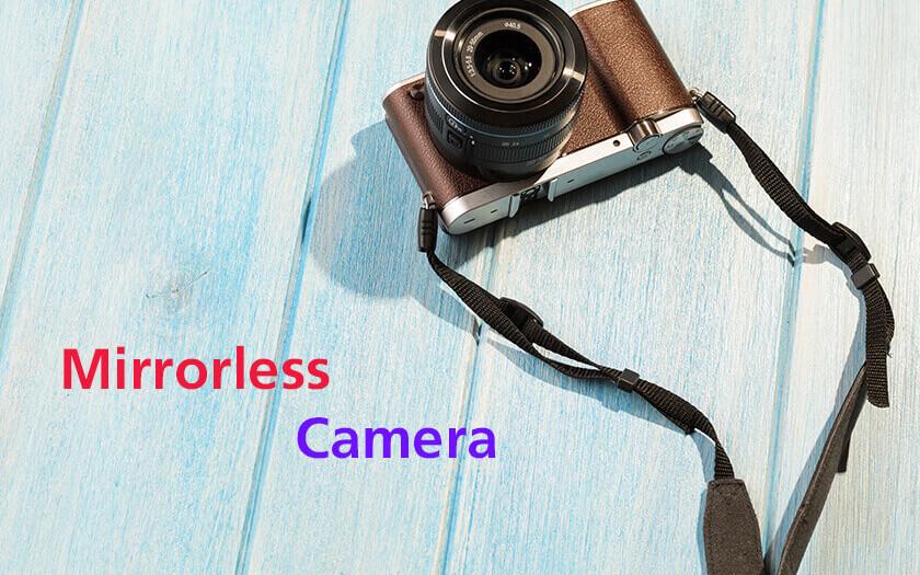 กล้อง Mirrorless คืออะไร? ทำไมถึงเป็นที่นิยม เรามาทำความรู้จักกัน
